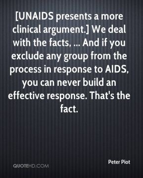 [UNAIDS presents a more clinical argument.] We deal with the facts, ... And if you exclude any group from the process in response to AIDS, you can never build an effective response. That's the fact.
