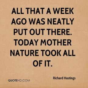Richard Hastings  - All that a week ago was neatly put out there. Today Mother Nature took all of it.