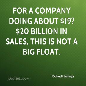 For a company doing about $19?$20 billion in sales, this is not a big float.