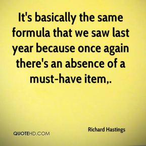 Richard Hastings  - It's basically the same formula that we saw last year because once again there's an absence of a must-have item.