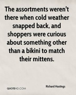 Richard Hastings  - The assortments weren't there when cold weather snapped back, and shoppers were curious about something other than a bikini to match their mittens.