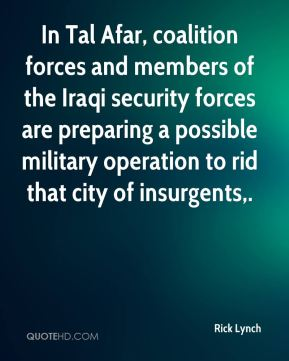 In Tal Afar, coalition forces and members of the Iraqi security forces are preparing a possible military operation to rid that city of insurgents.