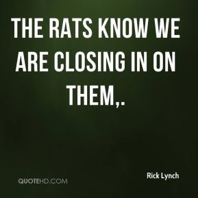 The rats know we are closing in on them.