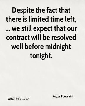 Roger Toussaint  - Despite the fact that there is limited time left, ... we still expect that our contract will be resolved well before midnight tonight.