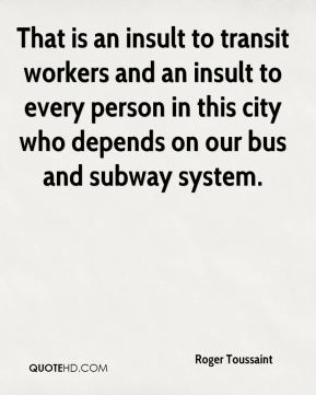 That is an insult to transit workers and an insult to every person in this city who depends on our bus and subway system.