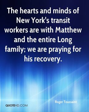 The hearts and minds of New York's transit workers are with Matthew and the entire Long family; we are praying for his recovery.
