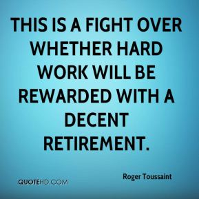 Roger Toussaint  - This is a fight over whether hard work will be rewarded with a decent retirement.