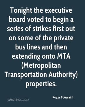 Tonight the executive board voted to begin a series of strikes first out on some of the private bus lines and then extending onto MTA (Metropolitan Transportation Authority) properties.