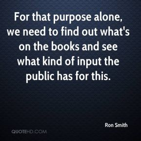 For that purpose alone, we need to find out what's on the books and see what kind of input the public has for this.