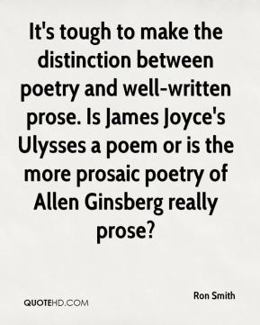 It's tough to make the distinction between poetry and well-written prose. Is James Joyce's Ulysses a poem or is the more prosaic poetry of Allen Ginsberg really prose?
