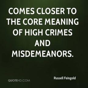 comes closer to the core meaning of high crimes and misdemeanors.