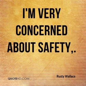 I'm very concerned about safety.
