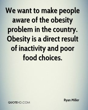 We want to make people aware of the obesity problem in the country. Obesity is a direct result of inactivity and poor food choices.