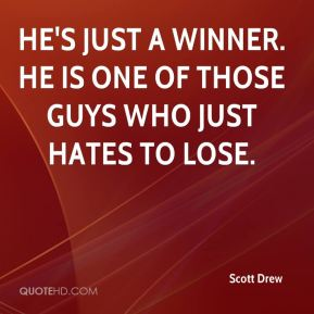 Scott Drew  - He's just a winner. He is one of those guys who just hates to lose.