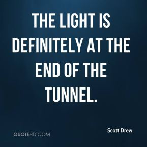 Scott Drew  - The light is definitely at the end of the tunnel.