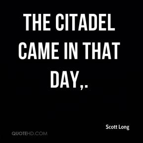 The Citadel came in that day.