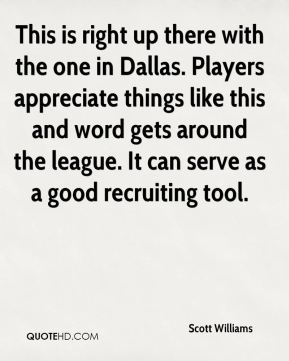 Scott Williams  - This is right up there with the one in Dallas. Players appreciate things like this and word gets around the league. It can serve as a good recruiting tool.
