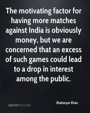 The motivating factor for having more matches against India is obviously money, but we are concerned that an excess of such games could lead to a drop in interest among the public.