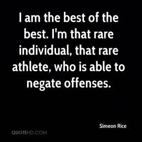 I am the best of the best. I'm that rare individual, that rare athlete, who is able to negate offenses.