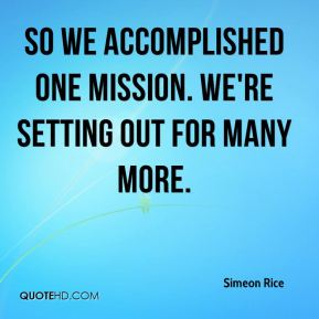 Simeon Rice  - So we accomplished one mission. We're setting out for many more.