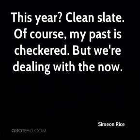 Simeon Rice  - This year? Clean slate. Of course, my past is checkered. But we're dealing with the now.