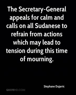 Stephane Dujarric  - The Secretary-General appeals for calm and calls on all Sudanese to refrain from actions which may lead to tension during this time of mourning.