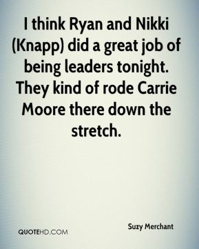 I think Ryan and Nikki (Knapp) did a great job of being leaders tonight. They kind of rode Carrie Moore there down the stretch.