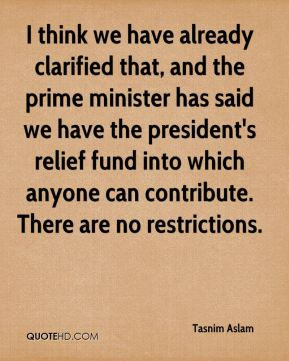 I think we have already clarified that, and the prime minister has said we have the president's relief fund into which anyone can contribute. There are no restrictions.
