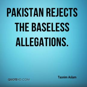 Pakistan rejects the baseless allegations.