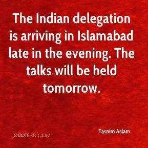 The Indian delegation is arriving in Islamabad late in the evening. The talks will be held tomorrow.