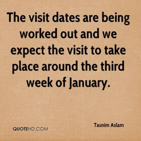 The visit dates are being worked out and we expect the visit to take place around the third week of January.