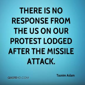 Tasnim Aslam  - There is no response from the US on our protest lodged after the missile attack.