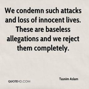 We condemn such attacks and loss of innocent lives. These are baseless allegations and we reject them completely.
