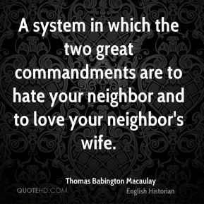 A system in which the two great commandments are to hate your neighbor and to love your neighbor's wife.