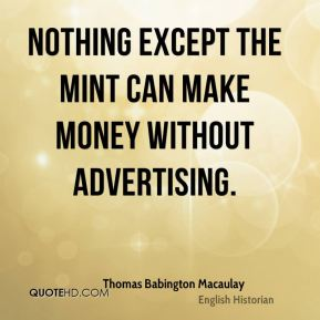 Nothing except the mint can make money without advertising.