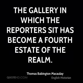The gallery in which the reporters sit has become a fourth estate of the realm.