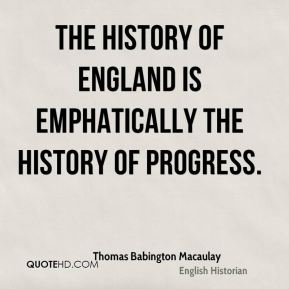 The history of England is emphatically the history of progress.