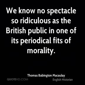 We know no spectacle so ridiculous as the British public in one of its periodical fits of morality.