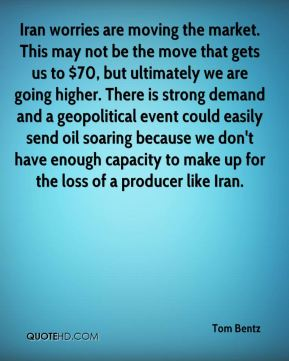Tom Bentz  - Iran worries are moving the market. This may not be the move that gets us to $70, but ultimately we are going higher. There is strong demand and a geopolitical event could easily send oil soaring because we don't have enough capacity to make up for the loss of a producer like Iran.