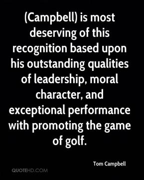 Tom Campbell  - (Campbell) is most deserving of this recognition based upon his outstanding qualities of leadership, moral character, and exceptional performance with promoting the game of golf.
