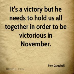 Tom Campbell  - It's a victory but he needs to hold us all together in order to be victorious in November.
