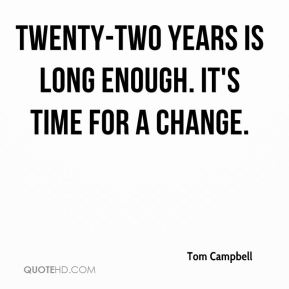 Twenty-two years is long enough. It's time for a change.