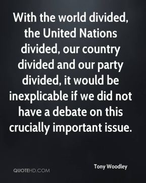 With the world divided, the United Nations divided, our country divided and our party divided, it would be inexplicable if we did not have a debate on this crucially important issue.