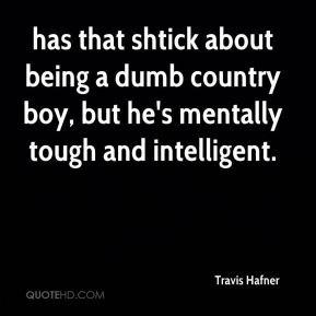 Travis Hafner  - has that shtick about being a dumb country boy, but he's mentally tough and intelligent.