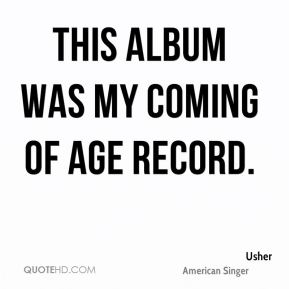 Usher  - This album was my coming of age record.