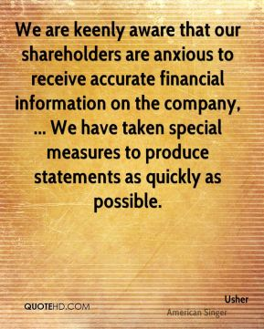 Usher  - We are keenly aware that our shareholders are anxious to receive accurate financial information on the company, ... We have taken special measures to produce statements as quickly as possible.