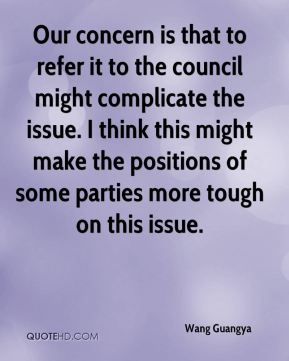 Our concern is that to refer it to the council might complicate the issue. I think this might make the positions of some parties more tough on this issue.