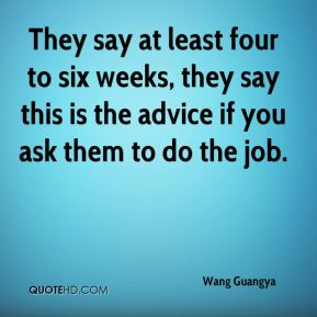 They say at least four to six weeks, they say this is the advice if you ask them to do the job.