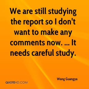Wang Guangya  - We are still studying the report so I don't want to make any comments now. ... It needs careful study.