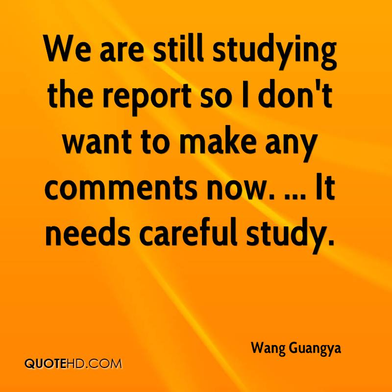 We are still studying the report so I don't want to make any comments now. ... It needs careful study.